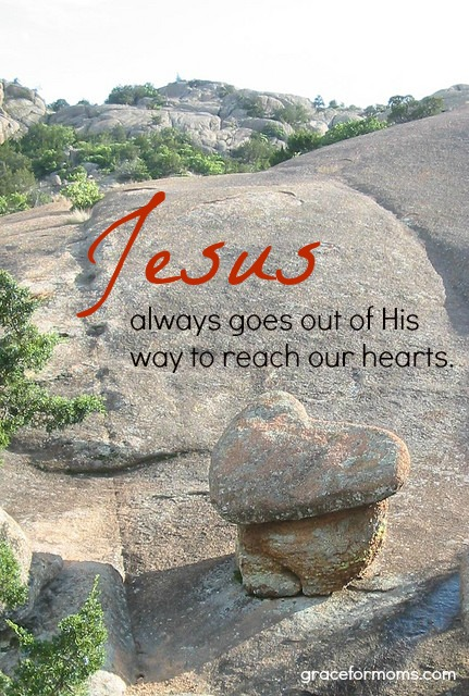 Jesus always goes out of His way to reach our hearts