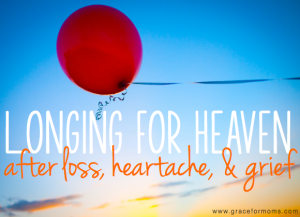 Longing for heaven after loss, heartache, and grief.