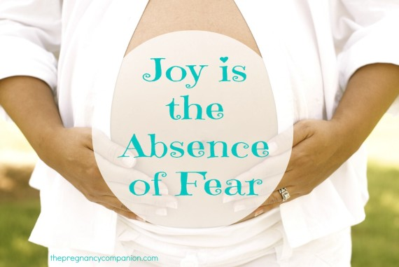 Joy is the absence of fear
