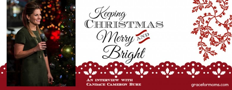 Keeping Christmas Merry and Bright {interview w/ Candace Cameron Bure}