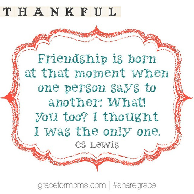 Let's start something friends. This could be the MOTHER of all #thanksgiving posts!  You guys... friendship takes on a whole new meaning when you become a mom. When we live by grace in #motherhood, we become a sisterhood, walking together through highs and lows, ins and outs, no.matter.what. This is perhaps one of the things I am most thankful for in my life. My sisterhood of friends who strengthen me on a daily basis...and this community...of moms from all walks of life, coming together under the banner of grace.  Let's shout our #gratitude for our friends this week. Tag the women you are most thankful for in your life. Tell those women how much you appreciate their love and support. Tell them you couldn't do this without them. Because we need each other. And we need to tell each other we need each other. #sharegrace
