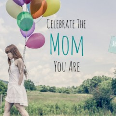 Celebrate the Mom You Are Giveaway