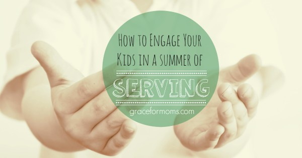 How to Engage Kids in a Summer of Serving