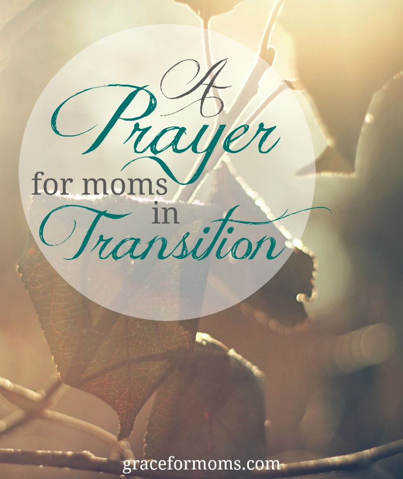 A Prayer for Moms In Transition