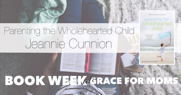 Parenting the Wholehearted Child with Jeannie Cunnion {book feature}