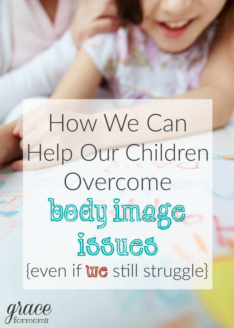 How We Can Help Our Children Overcome Body Image Issues